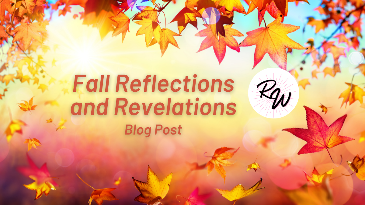 Fall Reflections and Revelations | Dr. Rowena Winkler